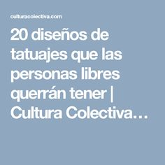 20 diseños de tatuajes que las personas libres querrán tener | Cultura Colectiva…