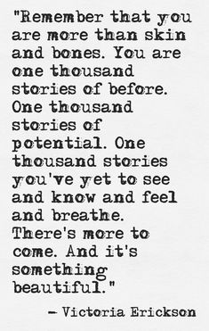 """You are one thousand stories of before. One thousand stories of potential"" -Victoria Erickson"