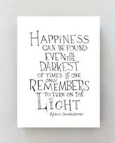 Happiness can be found even in the darkest of times -Albus Dumbledore- Harry Potter Quote Poster