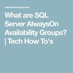 What are SQL Server AlwaysOn Availability Groups?   Tech How To's