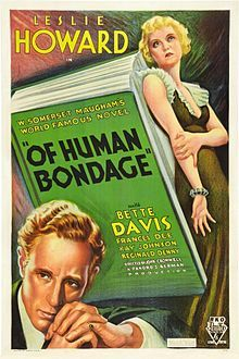 Of Human Bondage is a 1934 American drama film directed by John Cromwell and is widely regarded by critics as the film that made Bette Davis a star.[1] The screenplay by Lester Cohen is based on the 1915 novel of the same title by W. Somerset Maugham. Sensitive, club-footed artist Philip Carey is an Englishman who has been studying painting in Paris for four years.