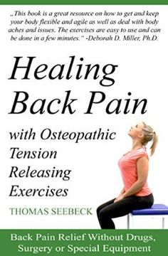 Healing Back Pain with Osteopathic Tension Releasing Exercises: Back Pain Relief Without Drugs, Surgery or Special Equipment