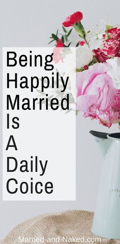 Being Happily Married Is A Daily Choice.  Marriage Quotes | Marriage Tips | Marriage Advice | http://married-and-naked.com