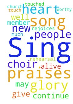 Sing a new song unto the Lord. Sing praises to HIm. - Sing a new song unto the Lord. Sing praises to HIm. He is worthy of all glory. Thank you so much for praying for the choir of our church. The rehearsal touched my heart. Jesus is alive and well and He rejoices in the praises of His people. Please continue to pray for all the member of our choir. May our songs touch the hearts of people and give glory to God.  Posted at: https://prayerrequest.com/t/LfA #pray #prayer #request #prayerrequest