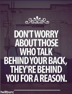 It is bad when your so called friend talks about you behind your back.. but true friends are by your side. Don't even turn around to look at the others.