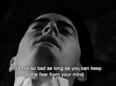 """It's not that bad as long as you can keep the fear from your mind"" - Twin Peaks - The Entire Mystery"
