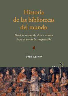 Historia de las bibliotecas del mundo: Desde la invención de la escritura hasta la era de la computación -Fred Lerner