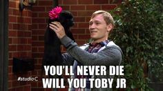 """""""You'll never die, will you Toby Jr."""""""