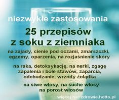 naturalnesposoby..pl-sok-z-ziemniakow-25-przepisow Beauty Habits, Beauty Makeup Tips, Beauty Care, Herbal Cure, Beauty Recipe, Natural Medicine, Health And Wellbeing, Healthy Tips, Good To Know