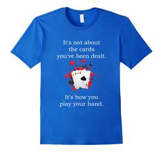 Men's It is Not About the Cards You have Been Dealt T-Shirt Medium Royal Blue -- Awesome products selected by Anna Churchill
