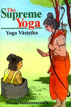 Yoga Vashishtha  Yoga Vasistha (Sanskrit: योग-वासिष्ठ) (also known as Vasistha's Yoga) is a Hindu spiritual text traditionally attributed to Valmiki. It recounts a discourse of the sage Vasistha to a young Prince Rama, during a period when the latter is in a dejected state. The contents of Vasistha's teaching to Rama is associated with Advaita Vedanta, the illusory nature of the manifest world[1] and the principle of non-duality.