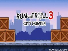 Run Like Troll 3: City Hunter  Android Game - playslack.com , govern the stickman along city roads full of stickman undeads. Shoot monsters from disparate armaments. The conqueror of this game for Android was in the city, which is given  with a microorgan