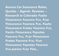 Aurora Car Insurance Rates, Quotes – Agents Reviews – Research in Colorado #auto #insurance #aurora #co, #car #insurance #aurora #co, #auto #insurance #rates #aurora #co, #auto #insurance #quotes #aurora #co, #car #insurance #rates #aurora #co, #car #insurance #quotes #aurora #co,aurora #car #insurance,aurora #auto #insurance…