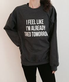 I feel like i'm already tired tomorrow sweatshirt for by Nallashop