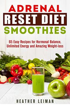 Adrenal Reset Diet Smoothies: 65 Easy Recipes for Hormonal Balance, Unlimited Energy and Amazing Weight-loss (Adrenal reset diet, Adrenal Reset, Ketogenic Diet, Smoothies) by Heather Leiman http://www.amazon.com/dp/B00X6GH8LE/ref=cm_sw_r_pi_dp_FRkxvb1PF6A9A