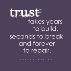 TRUST....man is this the freaking truth right now in my life