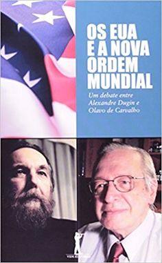 Os EUA e a Nova Ordem Mundial. Um Debate Entre Alexandre Dugin e Olavo de Carvalho - 9788562910111 - Livros na Amazon Brasil