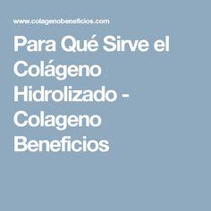 Para Qué Sirve el Colágeno Hidrolizado - Colageno Beneficios
