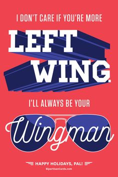 I Don't Care If You're More Left Wing. I'll Always Be Your Wingman.  #InspiringAction #BipartisanCards