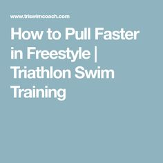 How to Pull Faster in Freestyle   Triathlon Swim Training