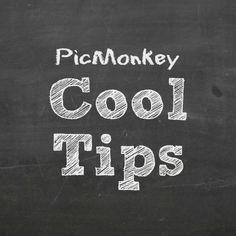Cool Tips Nobody Knows from Pic Monkey themselves.