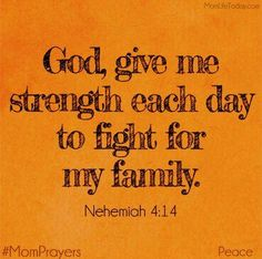 God, give me strengt God, give me strength each day to fight for my family. Nehemiah 4:14 #MomPrayers