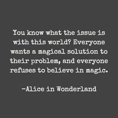 Not sure if Alice really said this, but it's a good quote anyhow.