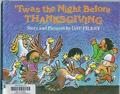 Twas the Night Before Thanksgiving by Dav Pilkey. The incomparable Pilkey adapts Clement Moore s classic Christmas poem to tell this wacky Thanksgiving tale about eight boys and girls whose trip to a turkey farm leads to a vegetarian dinner. Thanksgiving Stories, Thanksgiving Activities, Holiday Activities, Book Activities, Thanksgiving Turkey, Thanksgiving Dinners, Kindergarten Thanksgiving, Happy Thanksgiving, Thanksgiving Projects