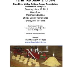 Farm Toy Show and Sale – Blue River Valley Antique Power Association Southwestern Shelby FFA Merchant's Building – Shelby County Fairgrounds Booth space $15/ table vendor set up June 12 @ 5-8pm & June 13, 2015@ 6 am Breakfast and lunch available