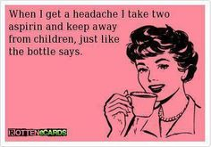 Keep away from children. Even the medicine bottle is telling me kids are a bad idea. Kid free zone!!