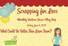 What Could Be Better Than Lawn Fawn?   What Could Be Better than Lawn Fawn?  Scrapping for Less brings you a whole month of Lawn Fawn! We are kicking off this months feature focus with a blog hop showcasing all the brand new Lawn Fawn products. We hope you will find some inspiration and you will love this company as much as we do. So sit back join in and be ready to be wowed with some fabulous projects from our Design Team!  Here is the card I came up with for today!  Supplies Used:  Lawn…