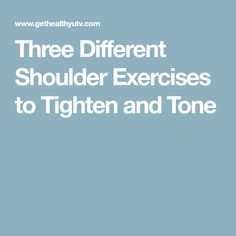 Three Different Shoulder Exercises to Tighten and Tone