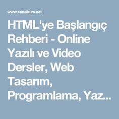 HTML'ye Başlangıç Rehberi - Online Yazılı ve Video Dersler, Web Tasarım, Programlama, Yazılım, 3D Eğitimler, Video Düzenleme Eğitimleri