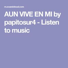 AUN VIVE EN MI by papitosur4 - Listen to music