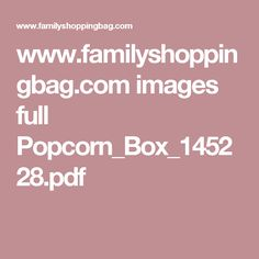 www.familyshoppingbag.com images full Popcorn_Box_145228.pdf