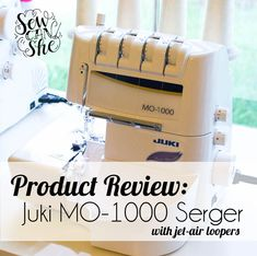 Product Review: Juki MO-1000 Serger (with jet-air loopers) — SewCanShe | Free Daily Sewing Tutorials
