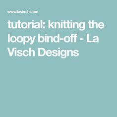 tutorial: knitting the loopy bind-off - La Visch Designs
