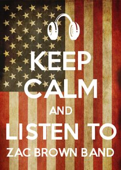 KEEP CALM AND LISTEN TO ZAC BROWN BAND