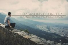10 reasons the church is not reaching  MILLENNIALS