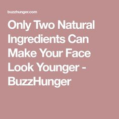 Only Two Natural Ingredients Can Make Your Face Look Younger - BuzzHunger