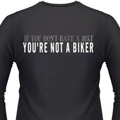 If You Don'T Have A Bike You'Re Not A Biker Motorcycle Helmet Stickerand biker stickers Harley Shirts, Biker Shirts, Harley Davidson 1200, 1200 Custom, Hard Men, Motorcycle Helmets, Cool Shirts, Mens Fashion, Bikers
