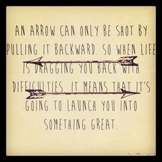 Arrow Quotes Life Brilliant An Arrow Can Only Be Shotpulling It Backwardwhen Life Is