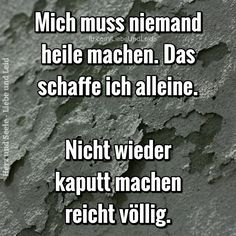 Nobody has to heal me .- Mich muss niemand heile machen… Nobody needs to heal me. Words Quotes, Life Quotes, Sayings, German Quotes, Susa, Thing 1, Thats The Way, Education Quotes, True Words