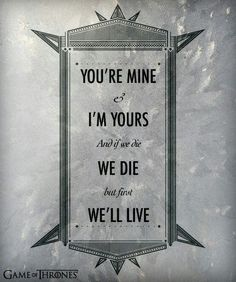 """You're mine and I'm yours and if we die, we die but first we'll live."" Game of Thrones Ygritee and Jon Snow Game Of Thrones 3, Game Of Thrones Quotes, Game Of Thrones Bedroom, Got Quotes, Love Quotes For Him, Jon Snow Quotes, Deep Quotes, Film Quotes, Ygritte And Jon Snow"