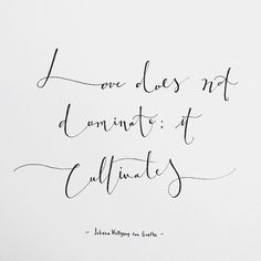 Love does not dominate; it cultivates
