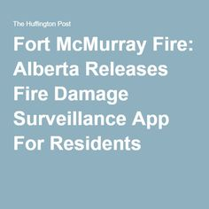 Fort McMurray Fire: Alberta Releases Fire Damage Surveillance App For Residents