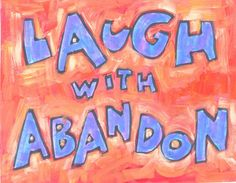 Laugh with Abandon