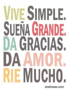 Vive simple, sueña grande, da gracias, da amor, rie mucho - AnsinaEs.com