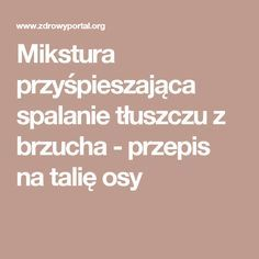 Mikstura przyśpieszająca spalanie tłuszczu z brzucha - przepis na talię osy Fit Girl Motivation, Slow Food, Good To Know, Home Remedies, Health And Beauty, Healthy Life, Clean Eating, Food And Drink, Health Fitness