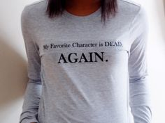 Hey, I found this really awesome Etsy listing at https://www.etsy.com/listing/180366984/my-favorite-character-is-dead-again-long